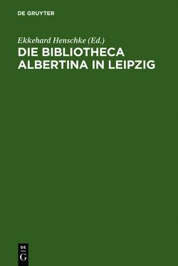 Die Bibliotheca Albertina in Leipzig von Henschke,  Ekkehard