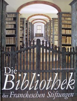 Die Bibliothek der Franckeschen Stiftungen von Göltz,  Klaus E., Klosterberg,  Brigitte