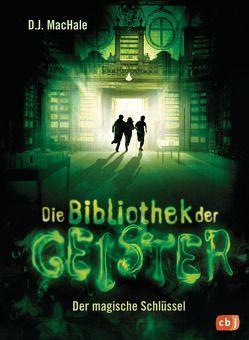Die Bibliothek der Geister – Der magische Schlüssel von MacHale,  D.J., Obrecht,  Bettina