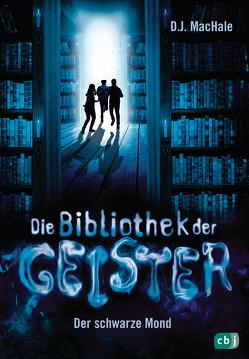 Die Bibliothek der Geister – Der schwarze Mond von MacHale,  D.J., Obrecht,  Bettina