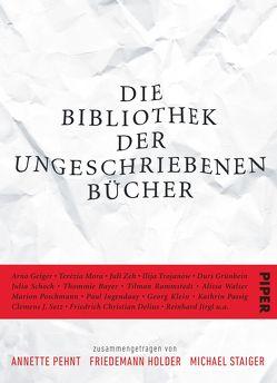 Die Bibliothek der ungeschriebenen Bücher von Holder,  Friedemann, Pehnt,  Annette, Staiger,  Michael