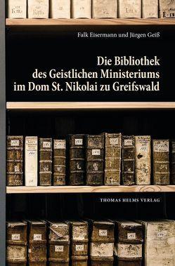 Die Bibliothek des Geistlichen Ministeriums im Dom St. Nikolai zu Greifswald von Eisermann,  Falk, Geiß,  Jürgen