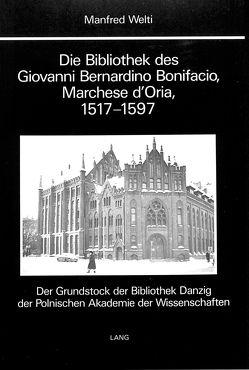 Die Bibliothek des Giovanni Bernardino Bonifacio, Marchese d'Oria, 1517-1597- von Welti,  Manfred