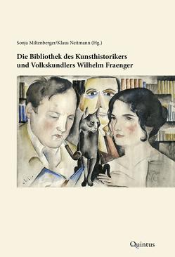 Die Bibliothek des Kunsthistorikers und Volkskundlers Wilhelm Fraenger von Miltenberger,  Sonja, Neitmann,  Klaus