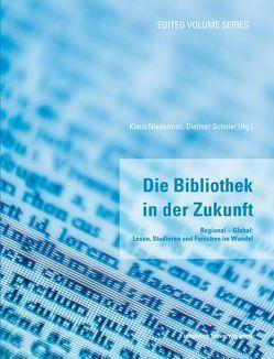 Die Bibliothek in der Zukunft: Regional – Global: Lesen, Studieren und Forschen im Wandel von Niedermair,  Klaus, Schuler,  Dietmar