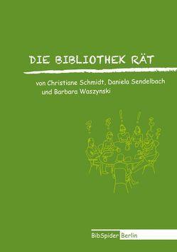 Die Bibliothek rät von Nikolaizig,  Andrea, Schmidt,  Christiane, Sendelbach,  Daniela, Waszynski,  Barbara
