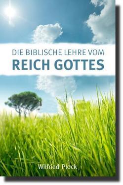 Die biblische Lehre vom Reich Gottes von Plock,  Wilfried