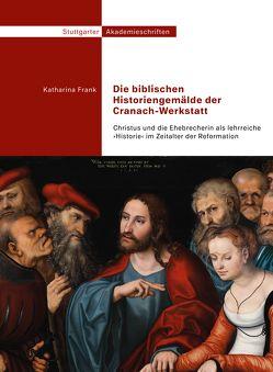Die biblischen Historiengemälde der Cranach-Werkstatt von Frank,  Katharina