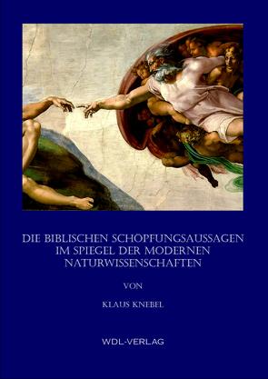 Die biblischen Schöpfungsaussagen im Spiegel der modernen Naturwissenschaften von Knebel,  Klaus