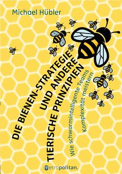 Die Bienen-Strategie und andere tierische Prinzipien von Hübler,  Michael