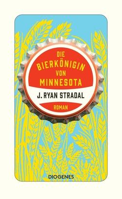 Die Bierkönigin von Minnesota von Bielfeldt,  Kathrin, Stradal,  J. Ryan
