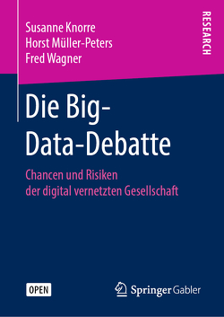 Die Big-Data-Debatte von Knorre,  Susanne, Müller-Peters,  Horst, Wagner,  Fred
