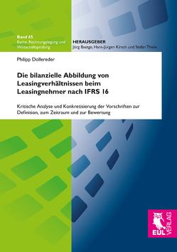 Die bilanzielle Abbildung von Leasingverhältnissen beim Leasingnehmer nach IFRS 16 von Dollereder,  Philipp