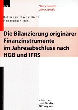 Die Bilanzierung originärer Finanzinstrumente im Jahresabschluss nach HGB und IFRS von Kuhnle,  Oliver, Schäfer,  Henry