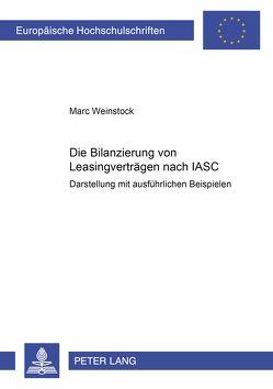 Die Bilanzierung von Leasingverträgen nach IASC von Weinstock,  Marc