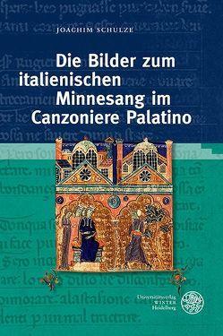 Die Bilder zum italienischen Minnesang im Canzoniere Palatino von Schulze,  Joachim, Schulze-Witzenrath,  Elisabeth