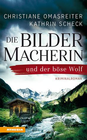 Die Bildermacherin und der böse Wolf von Omasreiter,  Christiane, Scheck,  Kathrin