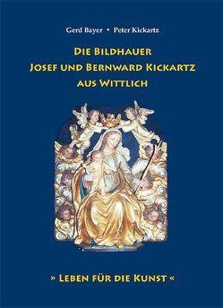 Die Bildhauer Josef und Bernward Kickartz aus Wittlich von Bayer,  Gerd, Kickartz,  Peter