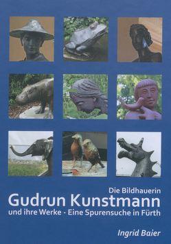 Die Bildhauerin Gudrun Kunstmann und ihre Werke von Baier,  Ingrid