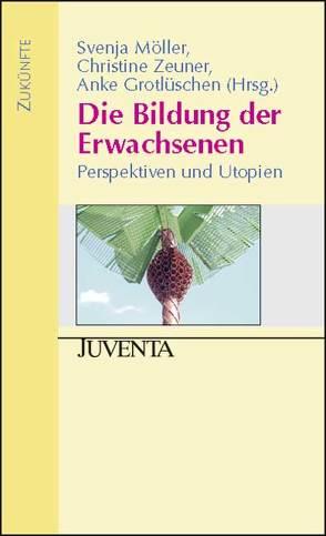 Die Bildung der Erwachsenen von Grotlüschen,  Anke, Möller,  Svenja, Zeuner,  Christine