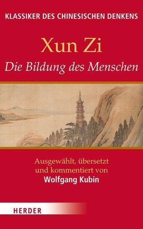 Die Bildung des Menschen von Kubin,  Wolfgang, Xun Zi,  Xun