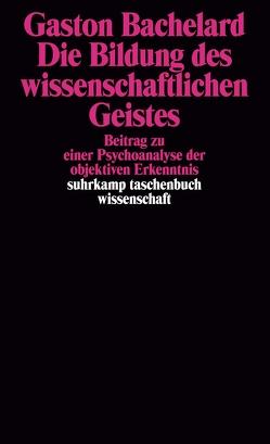 Die Bildung des wissenschaftlichen Geistes von Bachelard,  Gaston, Bischoff,  Michael, Lepenies,  Wolf
