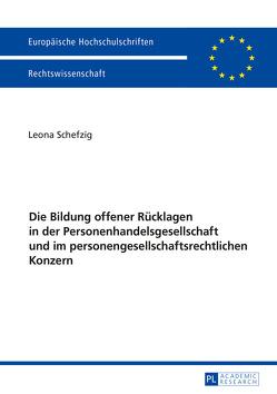Die Bildung offener Rücklagen in der Personenhandelsgesellschaft und im personengesellschaftsrechtlichen Konzern von Schefzig,  Leona