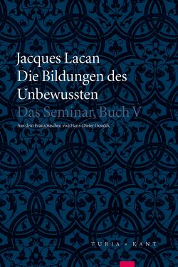 Die Bildungen des Unbewussten von Gondek,  Hans-Dieter, Lacan,  Jacques, Miller,  Textherstellung von Jacques-Alain