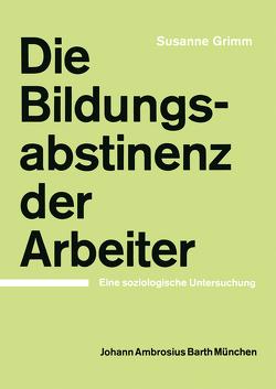 Die Bildungsabstinenz der Arbeiter von Grimm,  S.