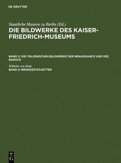 Die Bildwerke des Kaiser-Friedrich-Museums. Die italienischen Bildwerke… / Bronzestatuetten von Bode,  Wilhelm von