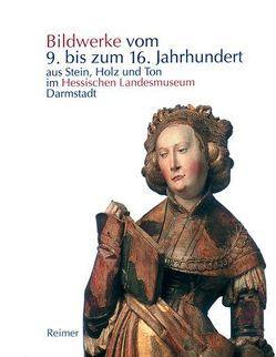 Die Bildwerke vom 9. bis zum 16. Jahrhundert aus Stein, Holz und Ton im Hessischen Landesmuseum Darmstadt von Althöfer,  Sina, Woelk,  Moritz