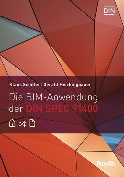 Die BIM-Anwendung der DIN SPEC 91400 – Buch mit E-Book von Faschingbauer,  Gerald, Schiller,  Klaus