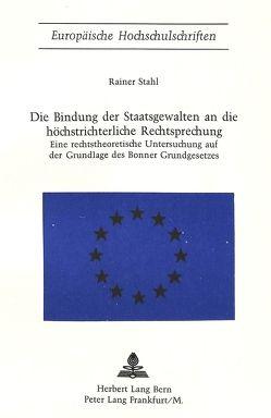 Die Bindung der Staatsgewalten an die höchstrichterliche Rechtsprechung von Stahl,  Rainer