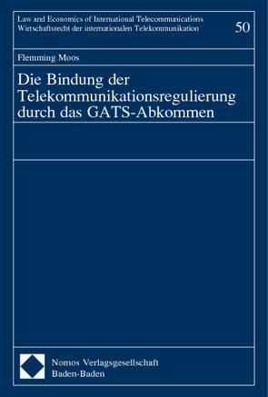 Die Bindung der Telekommunikationsregulierung durch das GATS-Abkommen von Moos,  Flemming
