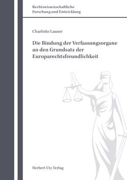Die Bindung der Verfassungsorgane an den Grundsatz der Europarechtsfreundlichkeit von Lauser,  Charlotte
