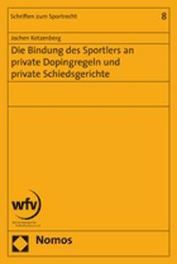 Die Bindung des Sportlers an private Dopingregeln und private Schiedsgerichte von Kotzenberg,  Jochen