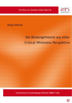 Die Bindungstheorie aus einer Critical Whiteness-Perspektive von Katja,  Dienstl