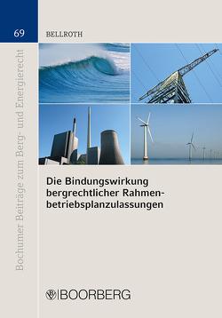 Die Bindungswirkung bergrechtlicher Rahmenbetriebsplanzulassungen von Bellroth,  Dag M.