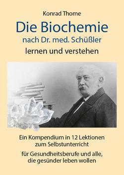 Die Biochemie nach Dr. med. Schüßler lernen und verstehen von Thome,  Konrad