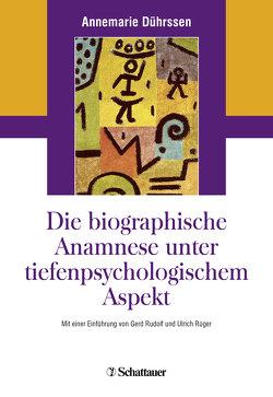 Die biografische Anamnese unter tiefenpsychologischem Aspekt von Dührssen,  Annemarie, Rudolf,  Gerd, Rüger,  Ulrich