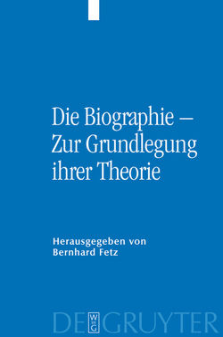 Die Biographie – Zur Grundlegung ihrer Theorie von Fetz,  Bernhard, Schweiger,  Hannes