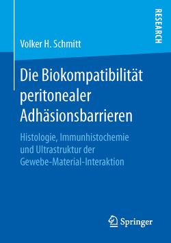 Die Biokompatibilität peritonealer Adhäsionsbarrieren von Schmitt,  Volker H.