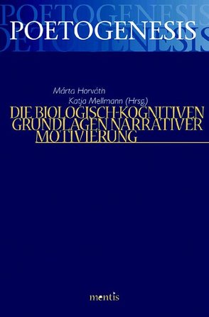 Die biologisch-kognitiven Grundlagen narrativer Motivierung von Horváth,  Márta, Mellmann,  Katja