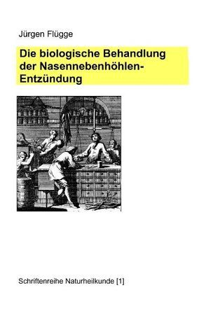 Die biologische Behandlung der Nasennebenhöhlenentzündung von Flügge,  Jürgen
