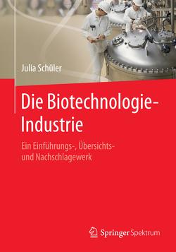 Die Biotechnologie-Industrie von Schüler,  Julia