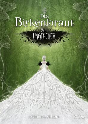 Die Birkenbraut und ihr Ungeheuer von Silbers,  Arianne L.