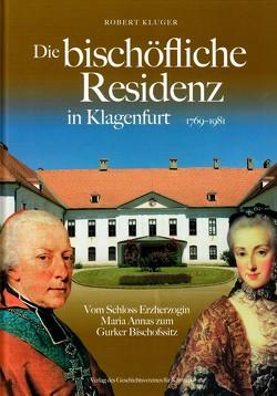 Die bischöfliche Residenz in Klagenfurt 1769-1981 von Kluger,  Robert