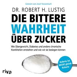 Die bittere Wahrheit über Zucker von Lustig,  Robert H., Vossenkuhl,  Josef