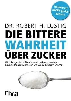 Die bittere Wahrheit über Zucker von Lustig,  Robert H.