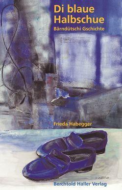 Die blaue Halbschue von Habegger,  Frieda